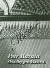 Bazala Petr   Skladby proklavír 1. díl   Noty na klavír