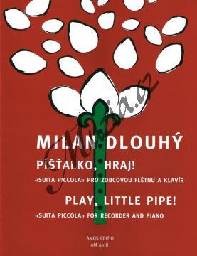 Dlouhý Milan | Píšťalko, hraj! Suita piccola pro zobcovou flétnu a klavír | Noty na zobcovou flétnu - AM0018.jpg