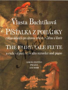 Bachtíková Vlasta | Píšťalka z pohádky - cyklus skladeb pro altovou zobcovou flétnu a klavír | Noty na zobcovou flétnu - AM0035.jpg