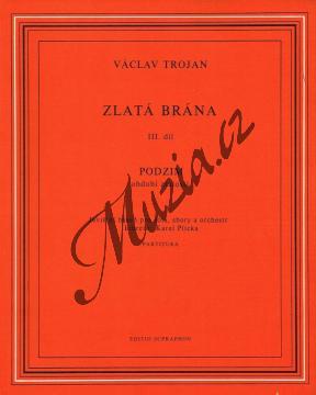 Trojan Václav   Zlatá brána III  Podzim, období zralosti  (jevištní báseň pro sóla, sbory a orchestr)   Partitura - Noty pro sbor - H5726.jpg