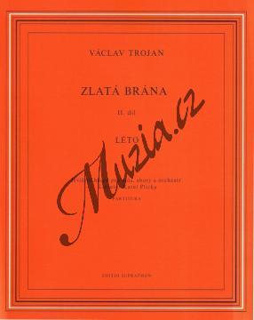 Trojan Václav | Zlatá brána II  Léto  (jevištní báseň pro sóla, sbory a orchestr) - Partitura | Noty pro sbor - H6029.jpg